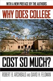 Why Does College Cost So Much? - Archibald, Robert B.