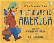 All the Way to America : The Story of a Big Italian Family and a Little Shovel - Yaccarino, Dan