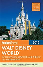 Walt Disney World 2015 : With Universal, Seaworld & the Best of Central Florida - Fodors