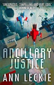 Ancillary Justice - Leckie, Ann