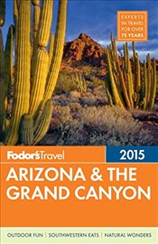 Arizona & the Grand Canyon 2015 : Full-Color Travel Guide - Fodors
