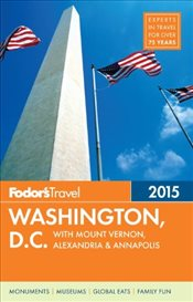 Washington, D.C. 2015 : With Mount Vernon, Alexandria & Annapolis : Full-Color Travel Guide - Fodors