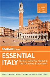 Italy Essential : Rome, Florence, Venice & the Top Spots in Between : Full-Color Travel Guide - Fodors