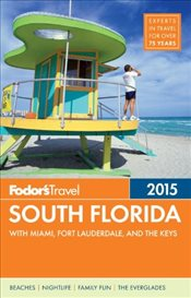 South Florida 2015 : With Miami, Fort Lauderdale & the Keys : Full-Color Travel Guide - Fodors