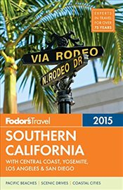 Southern California 2015 : With Central Coast, Yosemite, Los Angeles & San Diego - Fodors