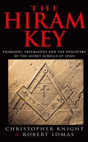 Hiram Key : Pharaohs Freemasons and the Discovery of the Secret Scrolls of Christ - Knight, Christopher