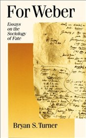FOR WEBER : ESSAYS ON THE SOCIOLOGY OF FATE - Turner, Bryan S.