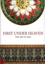 First Under Heaven : The Art of Asia  - Tilden, Jill