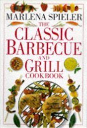 Classic Barbecue and Grill Cookbook - SPIELER, MARLENA