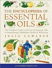 Encyclopedia of Essential Oils : Complete Guide to the Use of Aromatic Oils in Aromatherapy, Herbali - Lawless, Julia