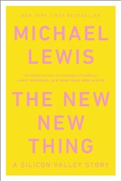 New New Thing : A Silicon Valley Story - Lewis, Michael