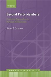 Beyond Party Members : Changing Approaches to Partisan Mobilization  - Scarrow, Susan E.