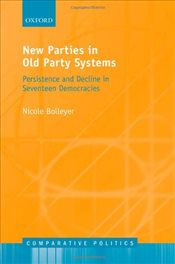 New Parties in Old Party Systems: Persistence and Decline in Seventeen Democracies (Comparative Poli - Bolleyer, Nicole
