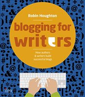 Blogging for Writers : Build Your Audience for Your Book Online - Houghton, Robin