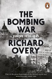 Bombing War : Europe, 1939-1945 - Overy, Richard