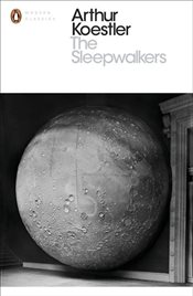 Sleepwalkers : A History of Mans Changing Vision of the Universe - Koestler, Arthur