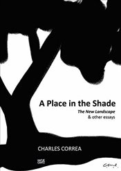 Charles Correa: a Place in the Shade: The New Landscape & Other Essays - CORREA, CHARLES