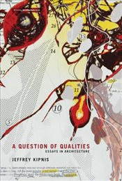Question of Qualities : Essays in Architecture - Kipnis, Jeffrey