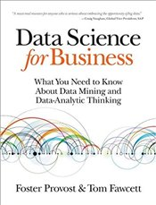 Data Science for Business : What You Need to Know About Data Mining and Data-Analytic Thinking - Provost, Foster