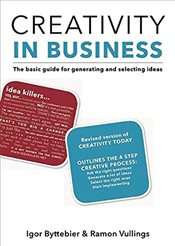 Creativity in Business: The Basic Guide for Generating and Selecting Ideas - Byttebier, Igor