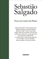Sebastiao Salgado : From My Land to the Planet - Salgado, Sebastiao