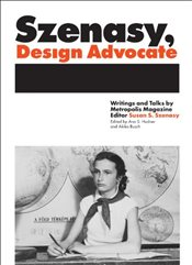 Szenasy, Design Advocate : Writings and Talks by Metropolis Magazine Editor Susan S. Szenasy - Hudner, Ann S.