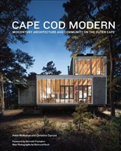 Cape Cod Modern : Midcentury Architecture and Community on the Outer Cape - McMahon, Peter