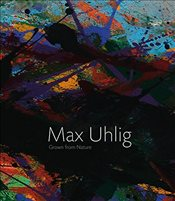 Max Uhlig: Grown From Nature: Paintings and Drawings | Retrospective - Laabs, Annegret