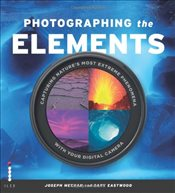 Photographing the Elements: Capturing Natures Most Extreme Phenomena with Your Digital Camera - Meehan, Joseph
