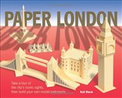 Paper London : Take a Tour of the Citys Iconic Sights, Then Build Your Own Model Metropolis - Black, Kell