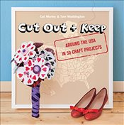 Cut Out + Keep: Around the USA in 50 Craft Projects - Morley, Cat