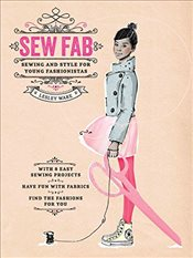 Sew Fab : Sewing and Style for Young Fashionistas - Ware, Lesley