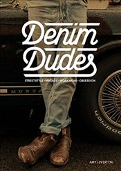 Denim Dudes : Street Style Vintage Workwear Obsession - Leverton, Amy