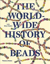 Worldwide History of Beads : Ancient, Ethnic, Contemporary - Dubin, Lois Sherr