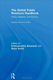Global Public Relations Handbook, Revised and Expanded Edition : Theory, Research, and Practice - Sriramesh, Krishnamurthy