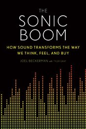 Sonic Boom : How Sound Transforms the Way We Think, Feel and Buy - Beckerman, Joel