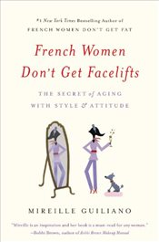 French Women Dont Get Facelifts : The Secret of Aging with Style & Attitude - Guiliano, Mireille
