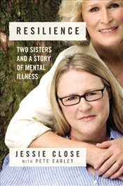 Resilience : Two Sisters and a Story of Mental Illness - Close, Jessie