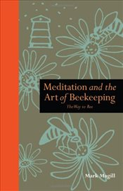 Meditation and The Art of Bee Keeping : The Way to Bee - Magill, Mark