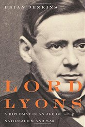 Lord Lyons : A Diplomat in an Age of Nationalism and War - Jenkins, Brian