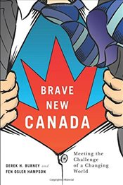 Brave New Canada : Meeting the Challenge of a Changing World - Burney, Derek H.