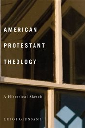 American Protestant Theology : A Historical Sketch - Giussani, Luigi