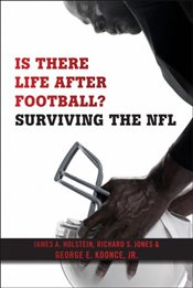 Is There Life After Football? : Surviving the NFL - Holstein, James A.