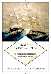 Against Wind and Tide : The African American Struggle Against the Colonization Movement - Power-Greene, Ousmane K.