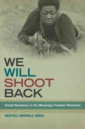 We Will Shoot Back : Armed Resistance in the Mississippi Freedom Movement - Umoja, Akinyele Omowale