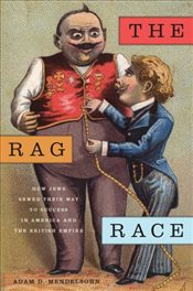 Rag Race : How Jews Sewed Their Way to Success in America and the British Empire - Mendelsohn, Adam D.