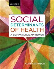Social Determinants of Health : A Comparative Approach - Davidson, Alan