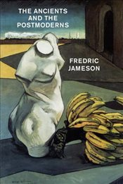 Ancients and the Postmoderns - Jameson, Fredric