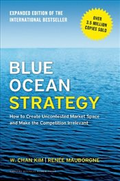 Blue Ocean Strategy Expanded Edition : How to Create Uncontested Market Space and Make the Competiti - Kim, W. Chan