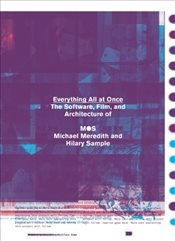 Everything All at Once : The Film and Software Projects of MOS - Meredith, Michael